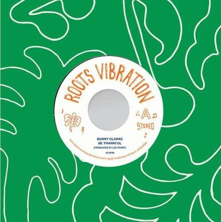 Bunny Clarke - Be Thankful / Upsetters - Dub In The Back Seat (Roots Vibration) 7