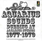 Aquarius Sounds - Dubbing at Aquarius Studios 1977-1979 (Jamaican Recordings) LP
