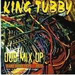 King Tubby - Dub Mix Up: Rare Dubs 1975 - 1979 (Jamaican Recordings) LP