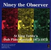 Niney The Observer - At King Tubby's: Dub Plate Specials 1973 - 1975 (Jamaican Recordings) CD